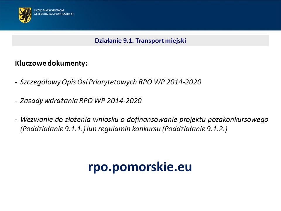Kluczowe dokumenty: ‐Szczegółowy Opis Osi Priorytetowych RPO WP 2014-2020 ‐Zasady wdrażania RPO WP 2014-2020 ‐Wezwanie do złożenia wniosku o dofinansowanie projektu pozakonkursowego (Poddziałanie 9.1.1.) lub regulamin konkursu (Poddziałanie 9.1.2.) rpo.pomorskie.eu Działanie 9.1.