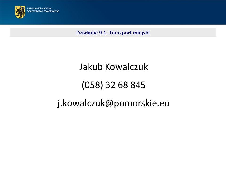Jakub Kowalczuk (058) 32 68 845 j.kowalczuk@pomorskie.eu Działanie 9.1. Transport miejski