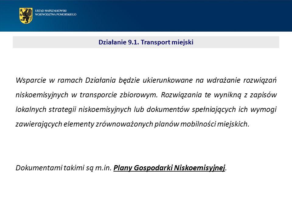 Działanie 9.1. Transport miejski Wsparcie w ramach Działania będzie ukierunkowane na wdrażanie rozwiązań niskoemisyjnych w transporcie zbiorowym. Rozw