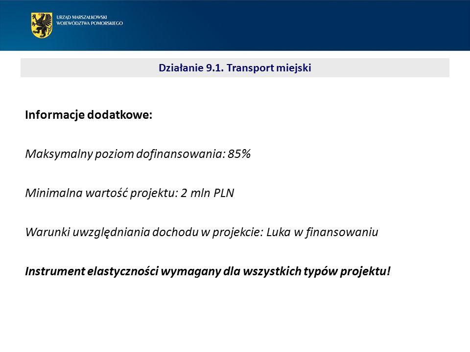 Informacje dodatkowe: Maksymalny poziom dofinansowania: 85% Minimalna wartość projektu: 2 mln PLN Warunki uwzględniania dochodu w projekcie: Luka w finansowaniu Instrument elastyczności wymagany dla wszystkich typów projektu.