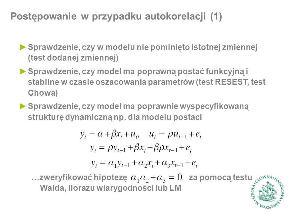 Postępowanie w przypadku autokorelacji (1) ►Sprawdzenie, czy w modelu nie pominięto istotnej zmiennej (test dodanej zmiennej) ►Sprawdzenie, czy model