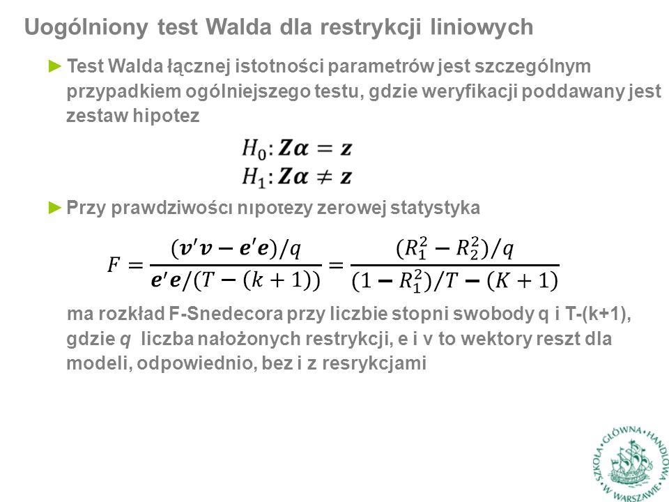 Uogólniony test Walda dla restrykcji liniowych ►Test Walda łącznej istotności parametrów jest szczególnym przypadkiem ogólniejszego testu, gdzie weryf