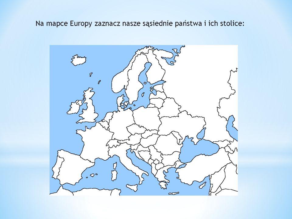 Na mapce Europy zaznacz nasze sąsiednie państwa i ich stolice: