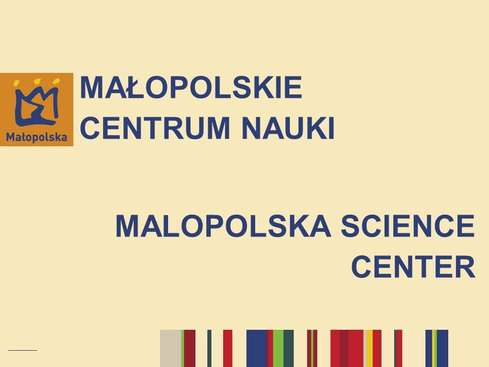 MAŁOPOLSKIE CENTRUM NAUKI MALOPOLSKA SCIENCE CENTER