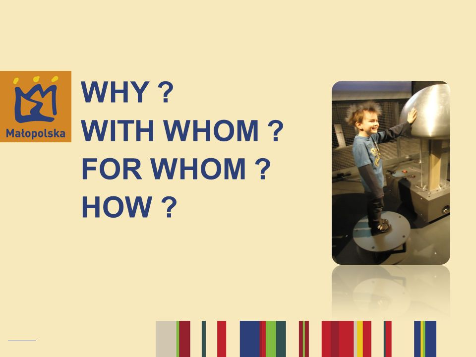 WHY WITH WHOM FOR WHOM HOW