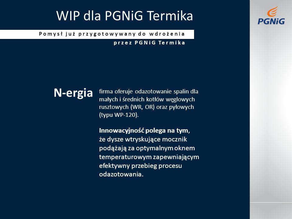 Jakaś stopkadatanazwisko prowadzącego tytuł imprezy WIP dla PGNiG Termika N-ergia firma oferuje odazotowanie spalin dla małych i średnich kotłów węglowych rusztowych (WR, OR) oraz pyłowych (typu WP-120).