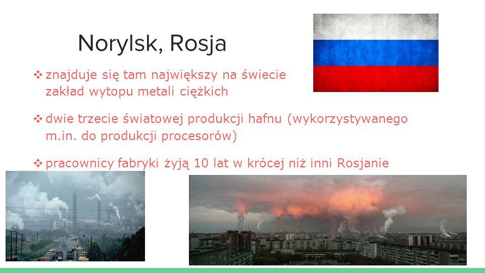 Norylsk, Rosja ❖ znajduje się tam największy na świecie zakład wytopu metali ciężkich ❖ dwie trzecie światowej produkcji hafnu (wykorzystywanego m.in.