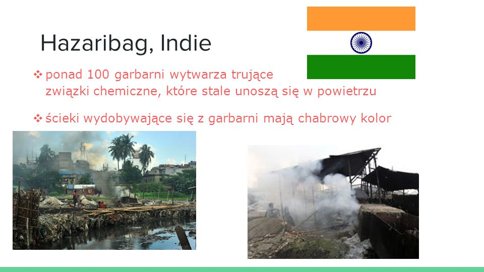 Hazaribag, Indie ❖ ponad 100 garbarni wytwarza trujące związki chemiczne, które stale unoszą się w powietrzu ❖ ścieki wydobywające się z garbarni mają chabrowy kolor