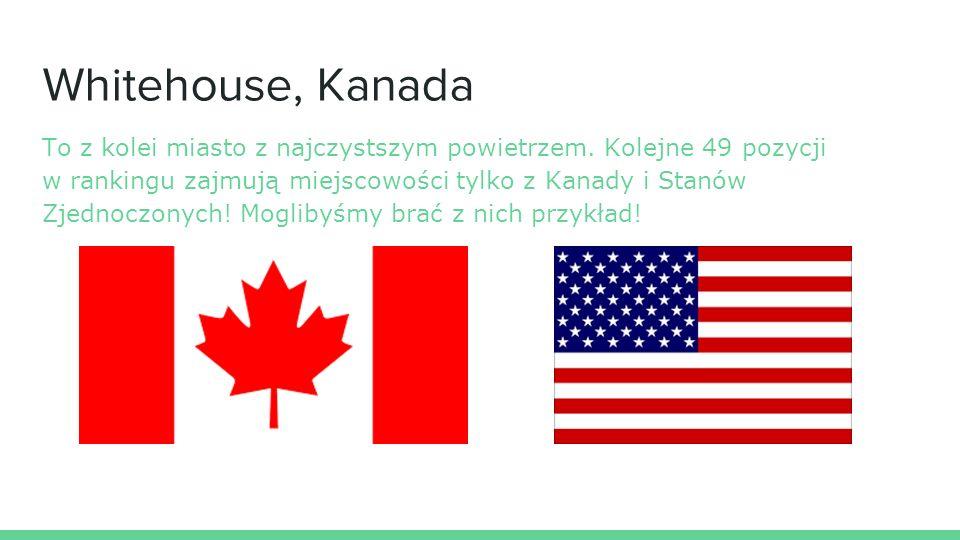 Whitehouse, Kanada To z kolei miasto z najczystszym powietrzem.