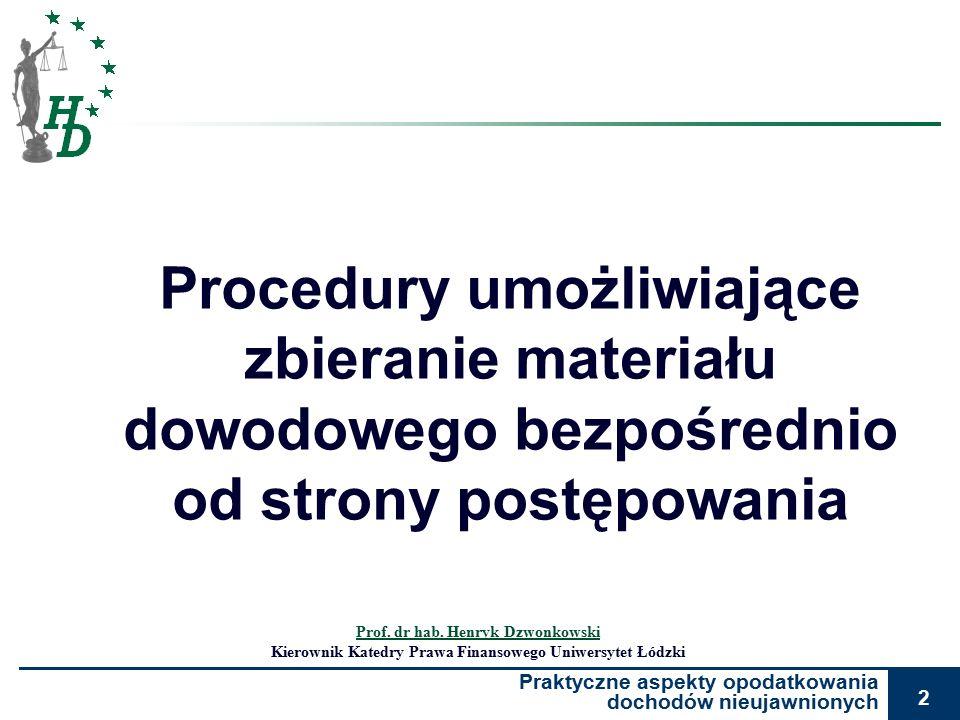Praktyczne aspekty opodatkowania dochodów nieujawnionych 2 Procedury umożliwiające zbieranie materiału dowodowego bezpośrednio od strony postępowania Prof.