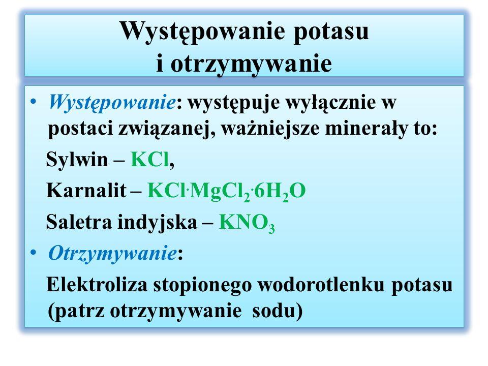 Występowanie potasu i otrzymywanie Występowanie: występuje wyłącznie w postaci związanej, ważniejsze minerały to: Sylwin – KCl, Karnalit – KCl.
