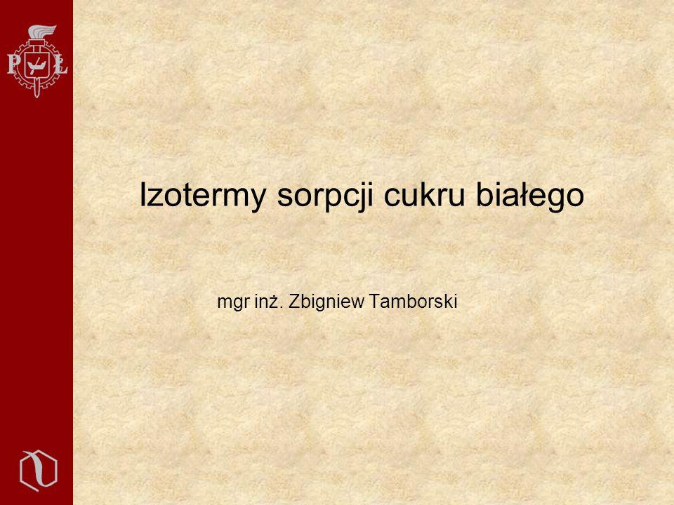 Izotermy sorpcji cukru białego mgr inż. Zbigniew Tamborski