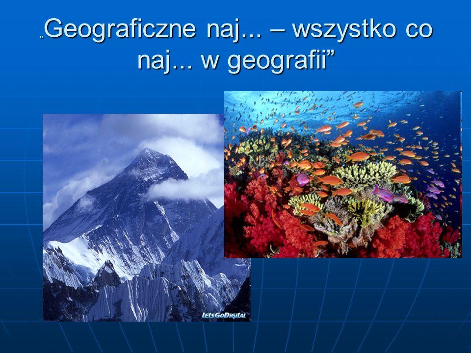 """"""" Geograficzne naj... – wszystko co naj... w geografii"""""""