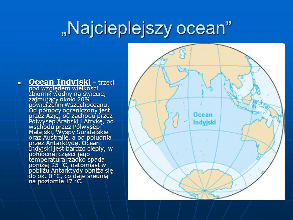 """""""Najcieplejszy ocean"""" Ocean Indyjski – trzeci pod względem wielkości zbiornik wodny na świecie, zajmujący około 20% powierzchni Wszechoceanu. Od półno"""