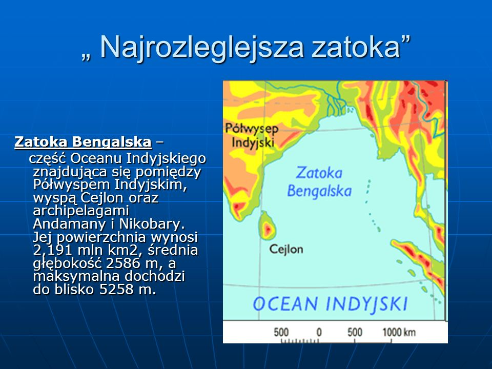 """"""" Najrozleglejsza zatoka"""" Zatoka Bengalska – część Oceanu Indyjskiego znajdująca się pomiędzy Półwyspem Indyjskim, wyspą Cejlon oraz archipelagami And"""