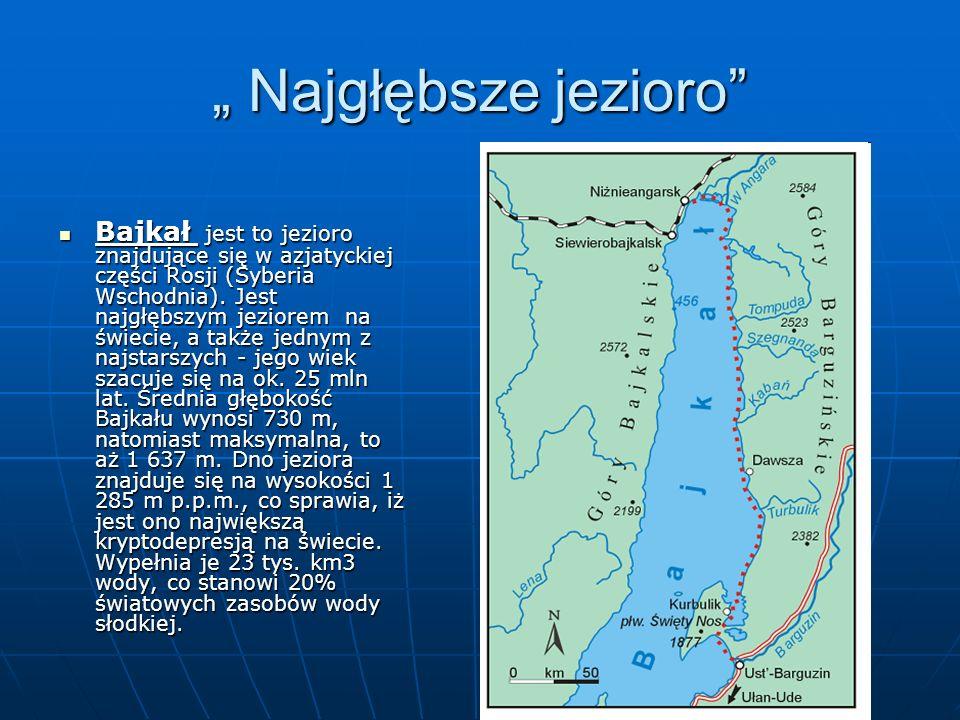 """"""" Najgłębsze jezioro"""" Bajkał jest to jezioro znajdujące się w azjatyckiej części Rosji (Syberia Wschodnia). Jest najgłębszym jeziorem na świecie, a ta"""