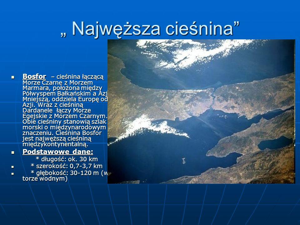 """"""" Najwęższa cieśnina"""" Bosfor – cieśnina łączącą Morze Czarne z Morzem Marmara, położona między Półwyspem Bałkańskim a Azją Mniejszą, oddziela Europę o"""