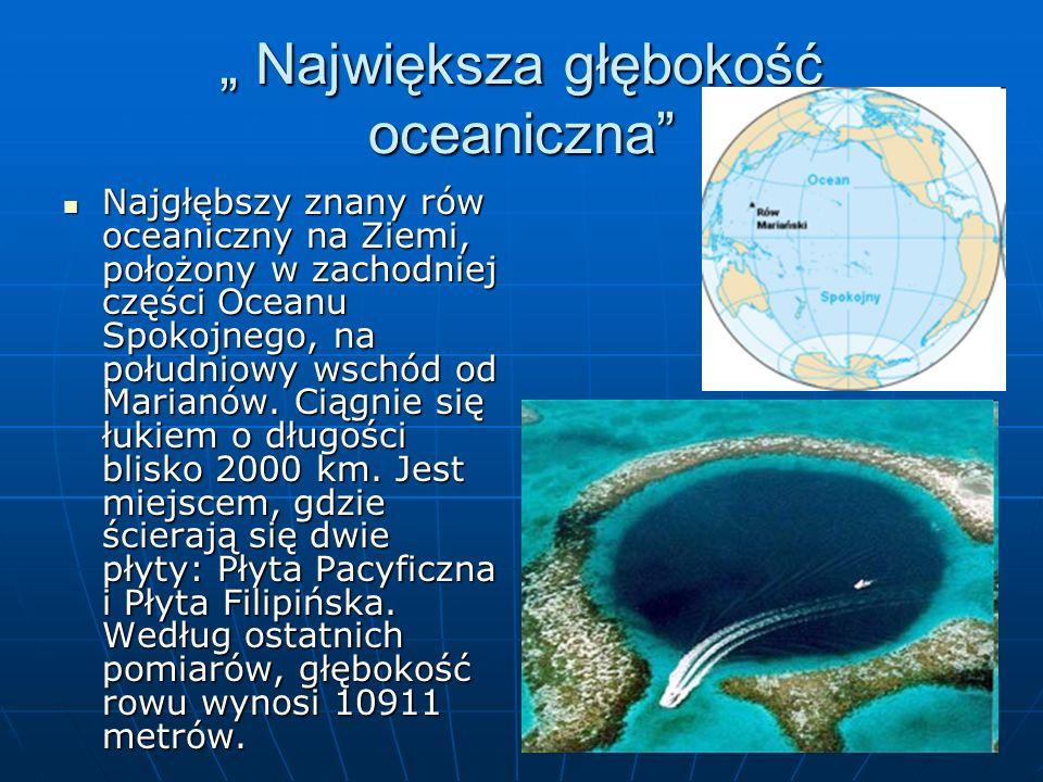 """"""" Największa głębokość oceaniczna"""" Najgłębszy znany rów oceaniczny na Ziemi, położony w zachodniej części Oceanu Spokojnego, na południowy wschód od M"""