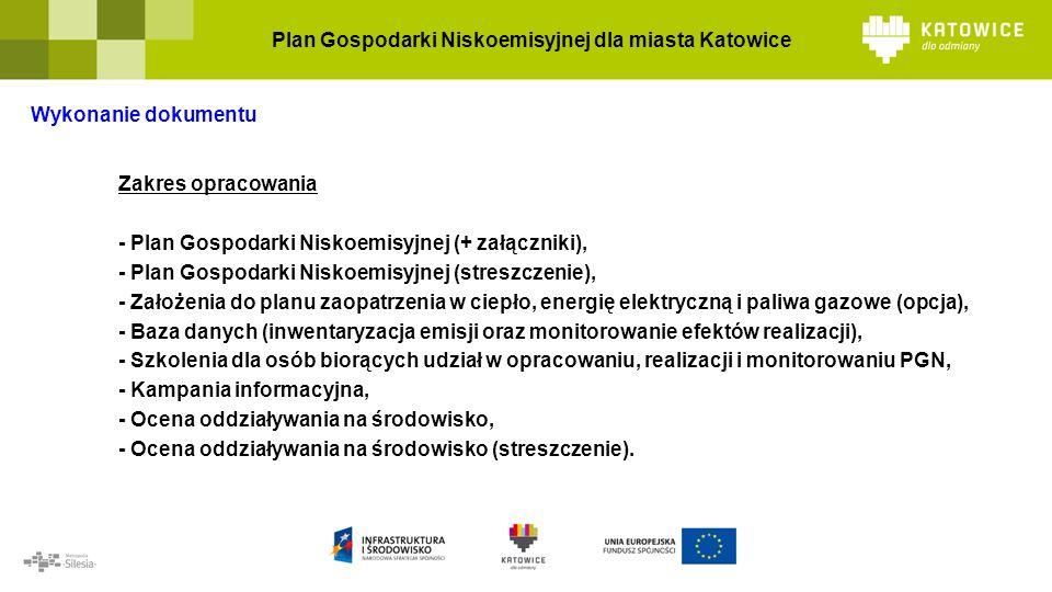 Plan Gospodarki Niskoemisyjnej dla miasta Katowice Wykonanie dokumentu Zakres opracowania - Plan Gospodarki Niskoemisyjnej (+ załączniki), - Plan Gospodarki Niskoemisyjnej (streszczenie), - Założenia do planu zaopatrzenia w ciepło, energię elektryczną i paliwa gazowe (opcja), - Baza danych (inwentaryzacja emisji oraz monitorowanie efektów realizacji), - Szkolenia dla osób biorących udział w opracowaniu, realizacji i monitorowaniu PGN, - Kampania informacyjna, - Ocena oddziaływania na środowisko, - Ocena oddziaływania na środowisko (streszczenie).