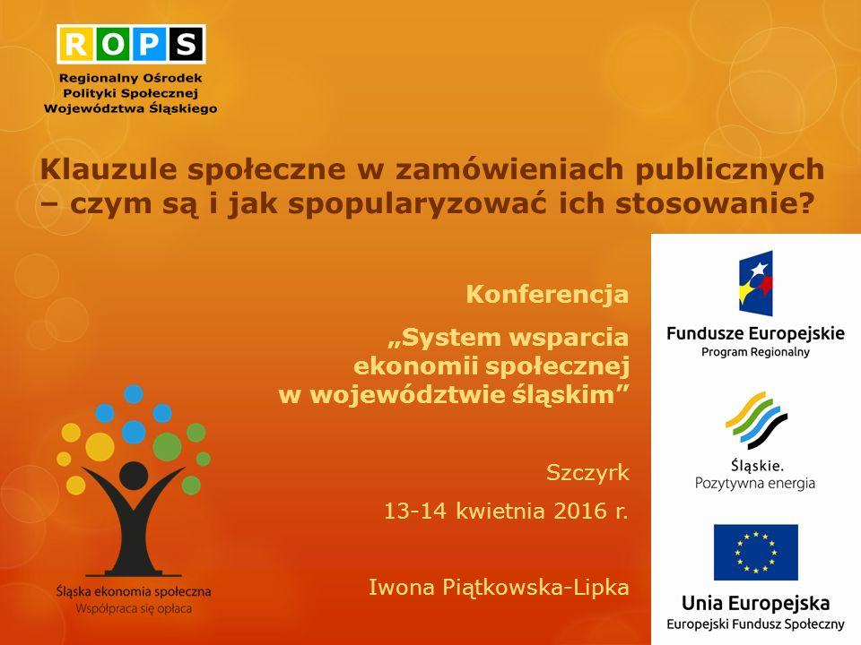 """Klauzule społeczne w zamówieniach publicznych – czym są i jak spopularyzować ich stosowanie? Konferencja """"System wsparcia ekonomii społecznej w wojewó"""