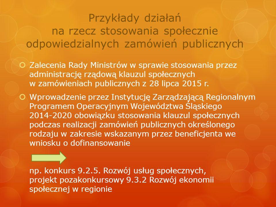Przykłady działań na rzecz stosowania społecznie odpowiedzialnych zamówień publicznych  Zalecenia Rady Ministrów w sprawie stosowania przez administrację rządową klauzul społecznych w zamówieniach publicznych z 28 lipca 2015 r.