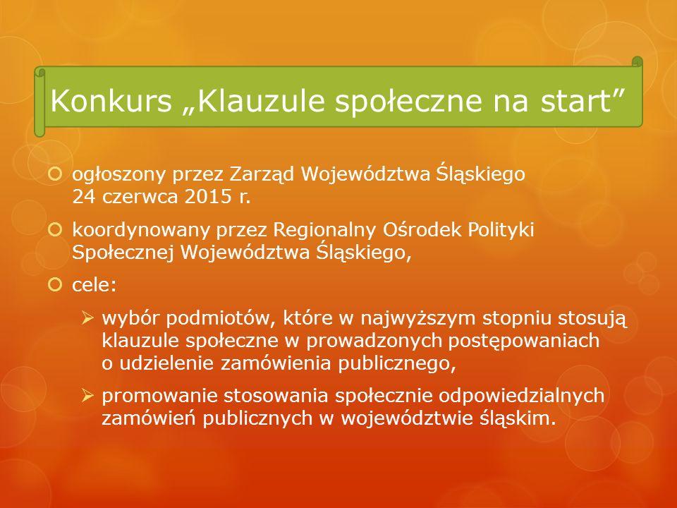 """Konkurs """"Klauzule społeczne na start""""  ogłoszony przez Zarząd Województwa Śląskiego 24 czerwca 2015 r.  koordynowany przez Regionalny Ośrodek Polity"""