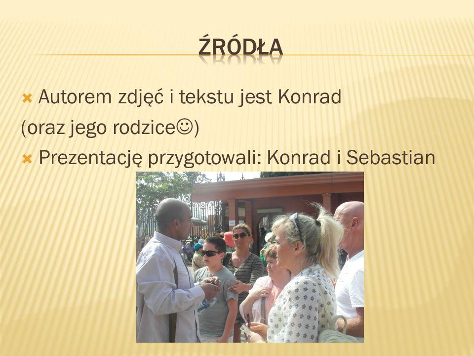  Autorem zdjęć i tekstu jest Konrad (oraz jego rodzice )  Prezentację przygotowali: Konrad i Sebastian