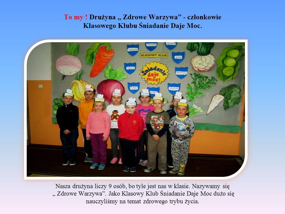 """To my ! Drużyna """" Zdrowe Warzywa"""" - członkowie Klasowego Klubu Śniadanie Daje Moc. Nasza drużyna liczy 9 osób, bo tyle jest nas w klasie. Nazywamy się"""