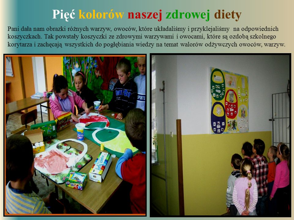 Pięć kolorów naszej zdrowej diety Pani dała nam obrazki różnych warzyw, owoców, które układaliśmy i przyklejaliśmy na odpowiednich koszyczkach. Tak po