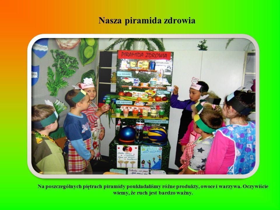 Nasza piramida zdrowia Na poszczególnych piętrach piramidy poukładaliśmy różne produkty, owoce i warzywa. Oczywiście wiemy, że ruch jest bardzo ważny.