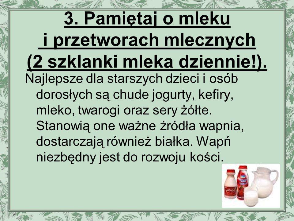 3. Pamiętaj o mleku i przetworach mlecznych (2 szklanki mleka dziennie!).