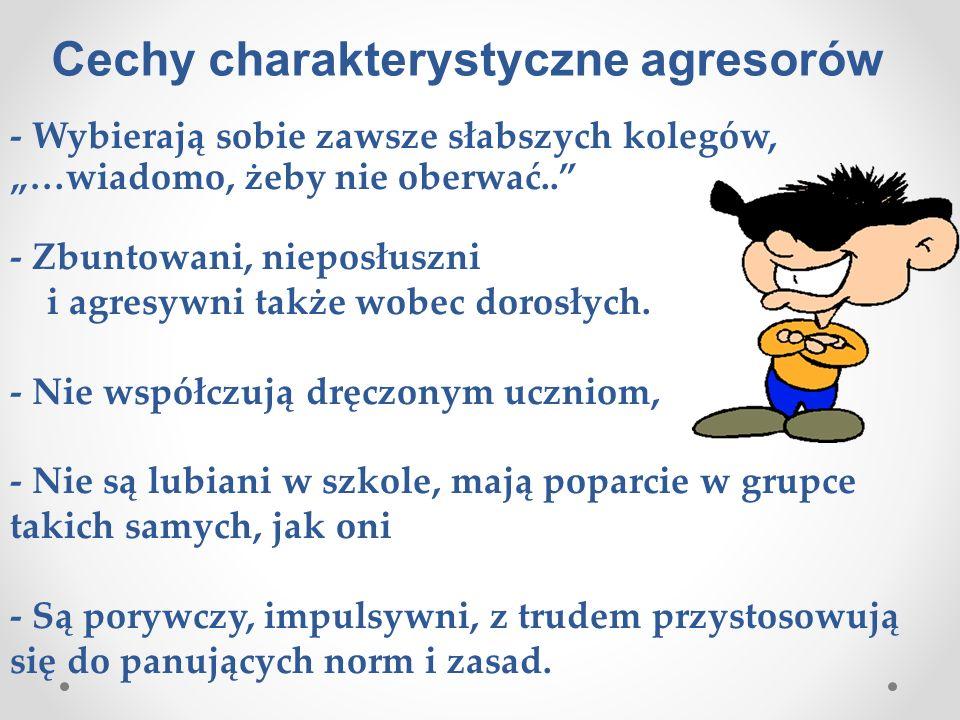 """Cechy charakterystyczne agresorów - Wybierają sobie zawsze słabszych kolegów, """"…wiadomo, żeby nie oberwać.. - Zbuntowani, nieposłuszni i agresywni także wobec dorosłych."""