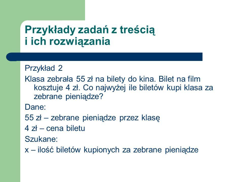 Przykłady zadań z treścią i ich rozwiązania Przykład 2 Klasa zebrała 55 zł na bilety do kina.
