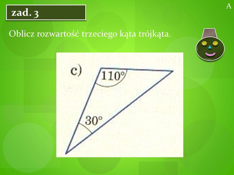 zad. 3 Oblicz rozwartość trzeciego kąta trójkąta. A
