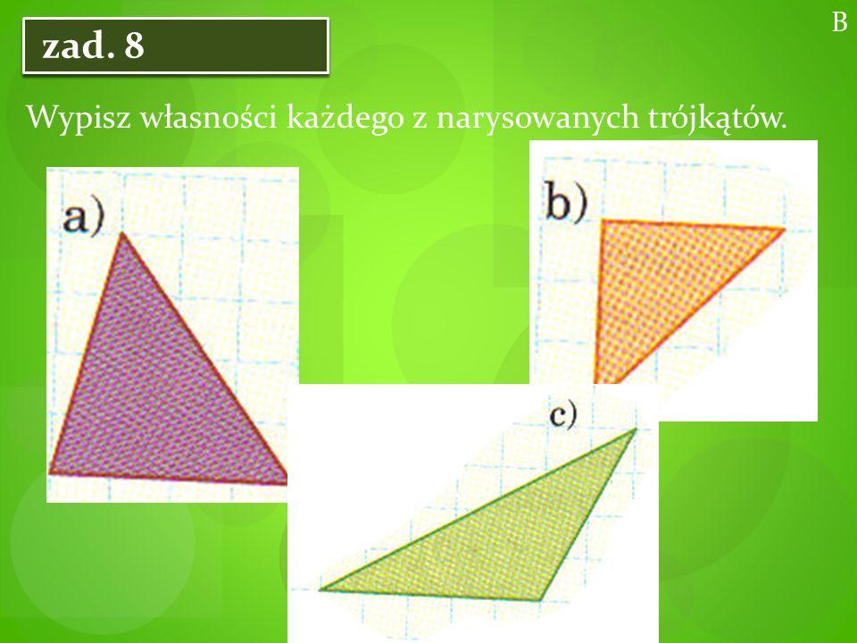 Wypisz własności każdego z narysowanych trójkątów. B zad. 8 zad. 8