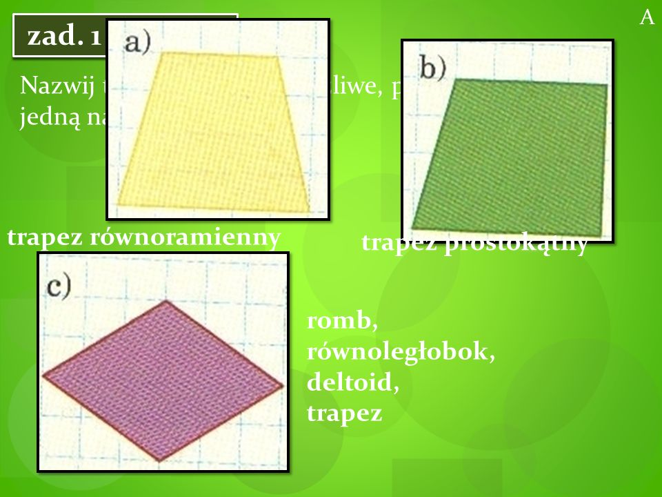 równoległobok, trapez kwadrat, prostokąt, romb, równoległobok, deltoid, trapez deltoid A