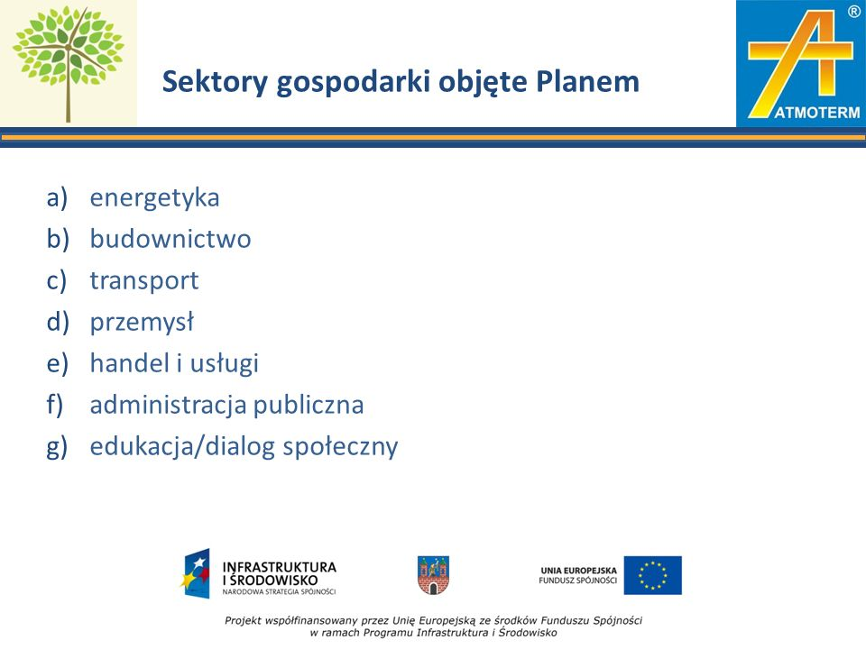 Sektory gospodarki objęte Planem a)energetyka b)budownictwo c)transport d)przemysł e)handel i usługi f)administracja publiczna g)edukacja/dialog społe