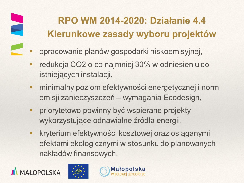  opracowanie planów gospodarki niskoemisyjnej,  redukcja CO2 o co najmniej 30% w odniesieniu do istniejących instalacji,  minimalny poziom efektywności energetycznej i norm emisji zanieczyszczeń – wymagania Ecodesign,  priorytetowo powinny być wspierane projekty wykorzystujące odnawialne źródła energii,  kryterium efektywności kosztowej oraz osiąganymi efektami ekologicznymi w stosunku do planowanych nakładów finansowych.