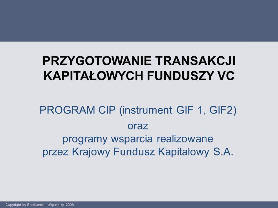 PRZYGOTOWANIE TRANSAKCJI KAPITAŁOWYCH FUNDUSZY VC PROGRAM CIP (instrument GIF 1, GIF2) oraz programy wsparcia realizowane przez Krajowy Fundusz Kapitałowy S.A.