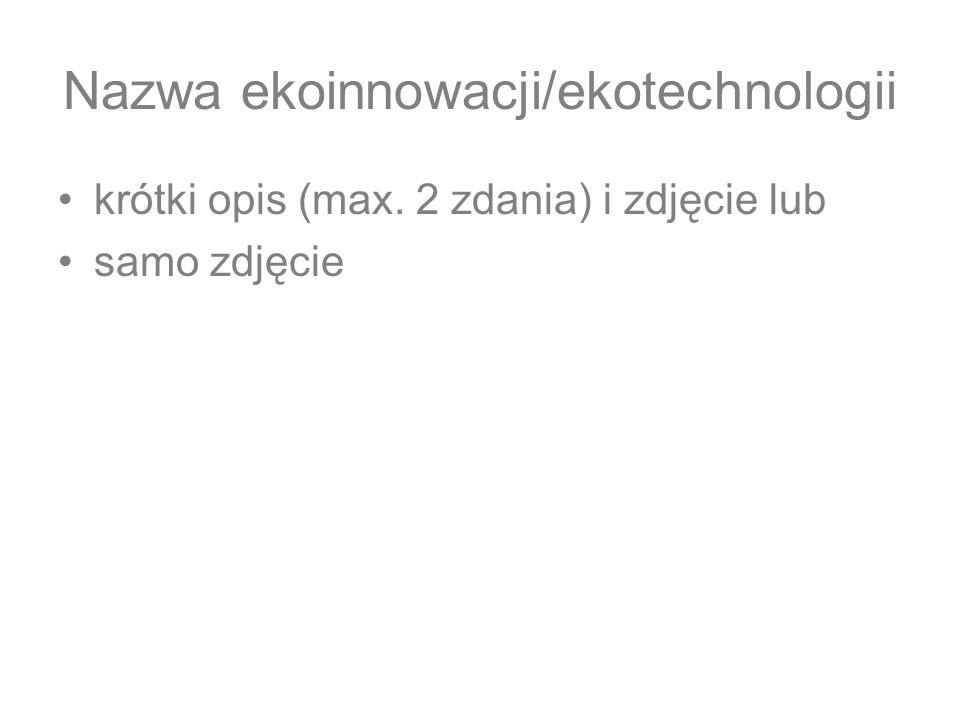 Nazwa ekoinnowacji/ekotechnologii krótki opis (max. 2 zdania) i zdjęcie lub samo zdjęcie