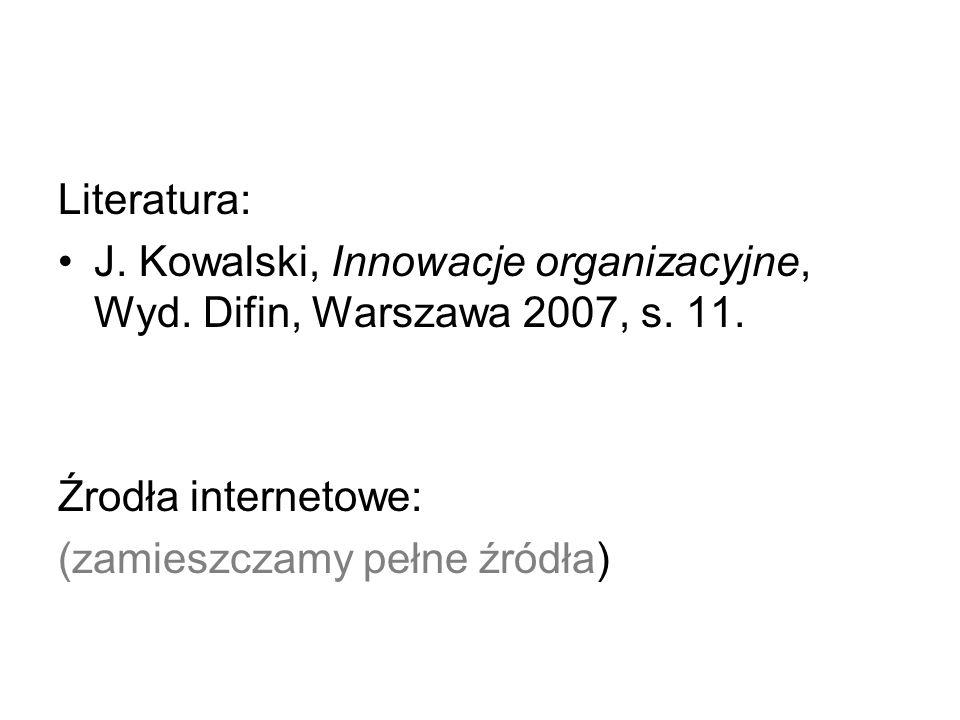 Literatura: J. Kowalski, Innowacje organizacyjne, Wyd.