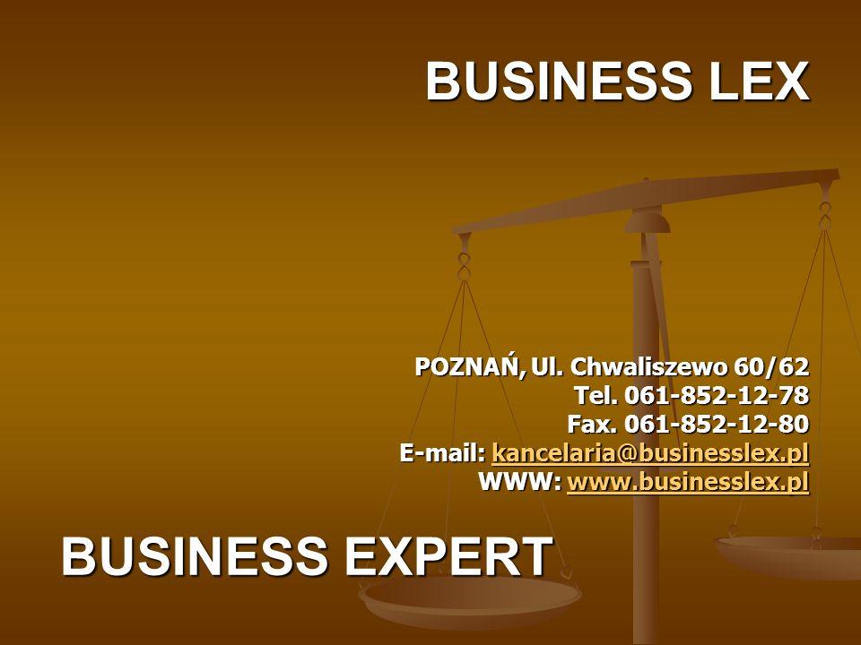 BUSINESS LEX POZNAŃ, Ul. Chwaliszewo 60/62 Tel. 061-852-12-78 Fax. 061-852-12-80 E-mail: kancelaria@businesslex.pl kancelaria@businesslex.plkancelaria