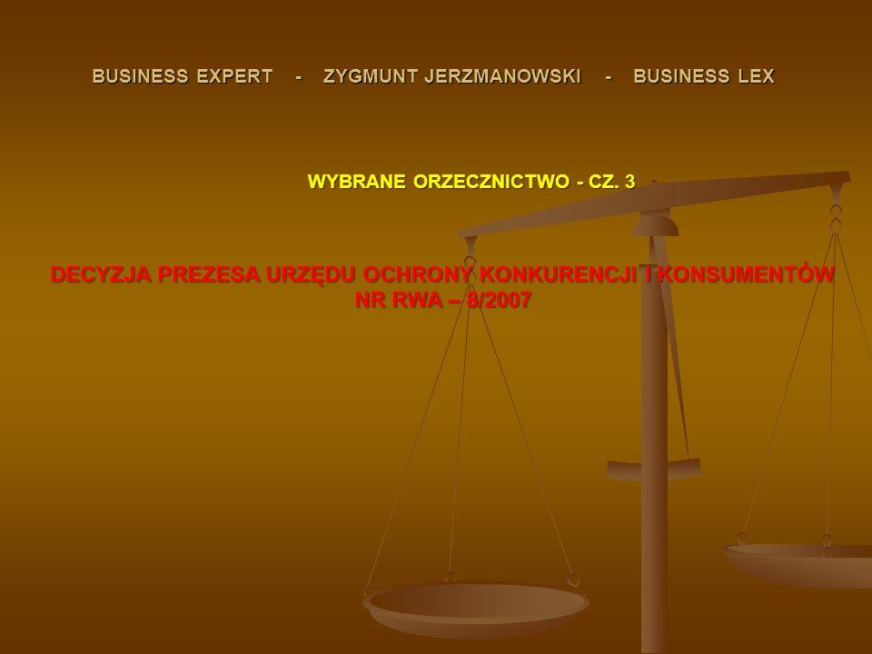 BUSINESS EXPERT - ZYGMUNT JERZMANOWSKI - BUSINESS LEX WYBRANE ORZECZNICTWO - CZ. 3 DECYZJA PREZESA URZĘDU OCHRONY KONKURENCJI I KONSUMENTÓW NR RWA – 8