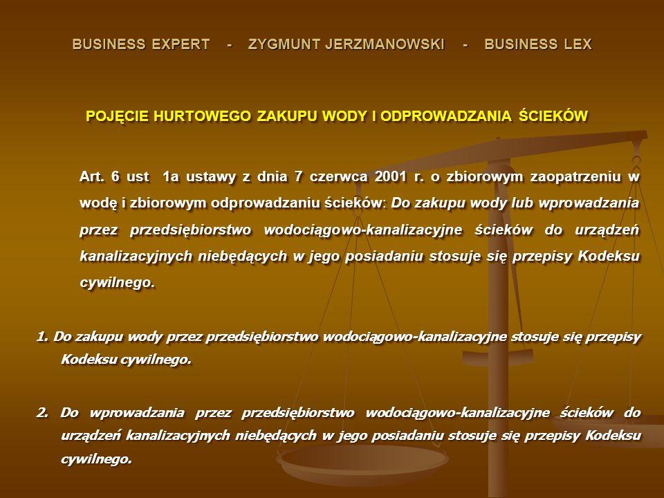 BUSINESS EXPERT - ZYGMUNT JERZMANOWSKI - BUSINESS LEX POJĘCIE HURTOWEGO ZAKUPU WODY I ODPROWADZANIA ŚCIEKÓW Art. 6 ust 1a ustawy z dnia 7 czerwca 2001