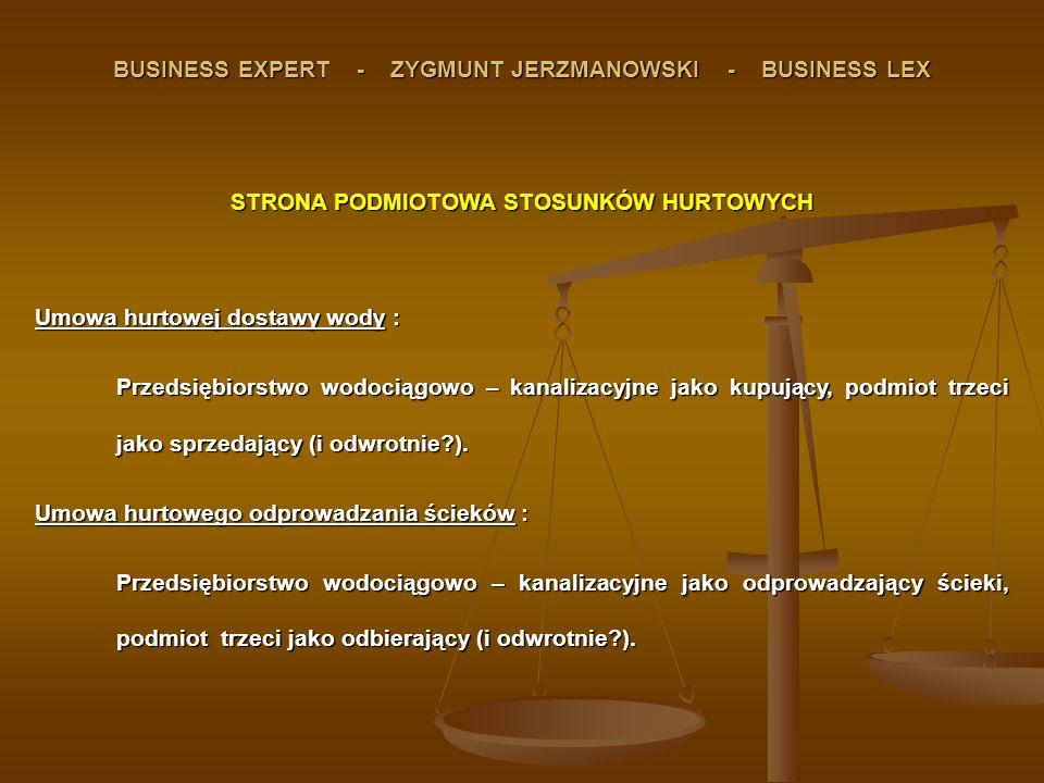 BUSINESS EXPERT - ZYGMUNT JERZMANOWSKI - BUSINESS LEX STRONA PODMIOTOWA STOSUNKÓW HURTOWYCH Umowa hurtowej dostawy wody : Przedsiębiorstwo wodociągowo – kanalizacyjne jako kupujący, podmiot trzeci jako sprzedający (i odwrotnie?).