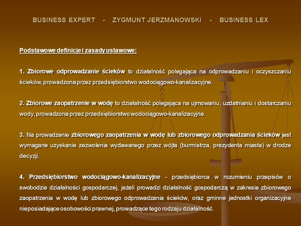 BUSINESS EXPERT - ZYGMUNT JERZMANOWSKI - BUSINESS LEX Podstawowe definicje i zasady ustawowe: 1. Zbiorowe odprowadzanie ścieków to działalność polegaj