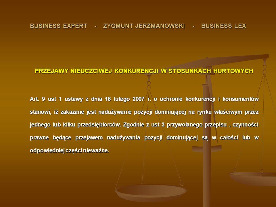 BUSINESS EXPERT - ZYGMUNT JERZMANOWSKI - BUSINESS LEX PRZEJAWY NIEUCZCIWEJ KONKURENCJI W STOSUNKACH HURTOWYCH Art. 9 ust 1 ustawy z dnia 16 lutego 200
