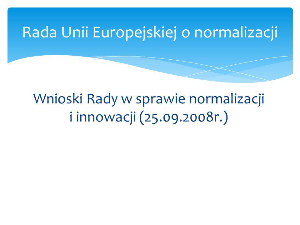 Wnioski Rady w sprawie normalizacji i innowacji (25.09.2008r.) Rada Unii Europejskiej o normalizacji