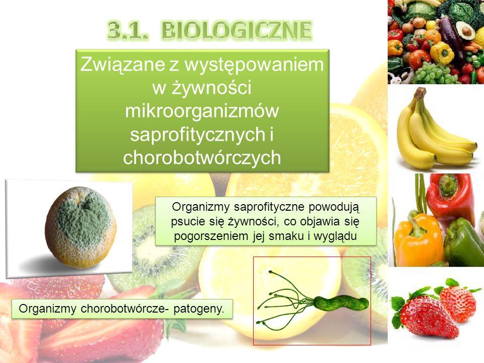 Związane z występowaniem w żywności mikroorganizmów saprofitycznych i chorobotwórczych Organizmy saprofityczne powodują psucie się żywności, co objawia się pogorszeniem jej smaku i wyglądu Organizmy chorobotwórcze- patogeny.