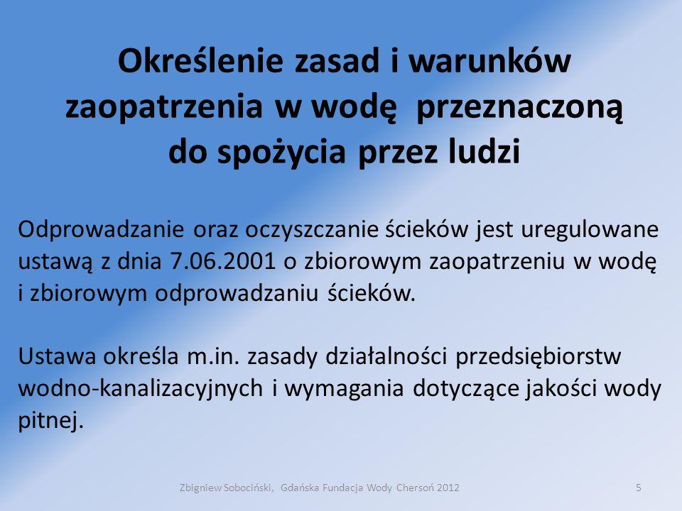 Ustawa o zbiorowym zaopatrzeniu w wodę reguluje: -warunki dostawy wody pitnej do odbiorcy (umowa cywilno- prawna wodociągi – odbiorca) -wymagania dotyczące wewnętrznej kontroli jakości wody przez firmę wodociągową - nadzór Inspekcji Sanitarnej nad jakością wody pitnej - warunki odcięcia dostawy wody i zamknięcia przyłącza kanalizacyjnego 6Zbigniew Sobociński, Gdańska Fundacja Wody Chersoń 2012